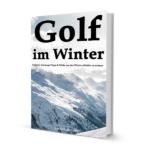 Golf im Winter – Einfache Trainingstipps & -tricks für kaltes Wetter – MyGolfBlog eBook